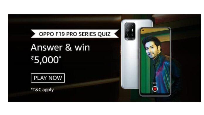 Amazon OPPO F19 Pro Series Quiz Answers: Win Rs.5000 Amazon Pay Balance